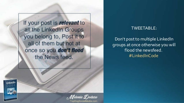TWEETABLE: Don't post to multiple LinkedIn groups at once otherwise you will flood the newsfeed. #LinkedInCode