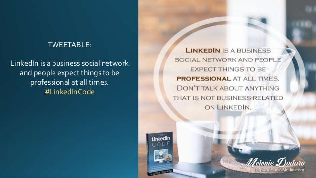 TWEETABLE: LinkedIn is a business social network and people expect things to be professional at all times. #LinkedInCode