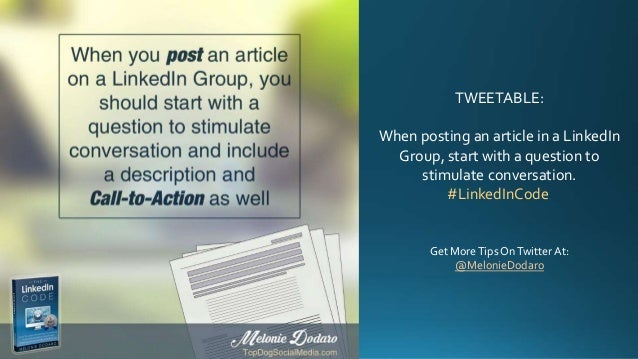 TWEETABLE: When posting an article in a LinkedIn Group, start with a question to stimulate conversation. #LinkedInCode Get...