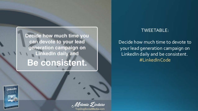 TWEETABLE: Decide how much time to devote to your lead generation campaign on LinkedIn daily and be consistent. #LinkedInC...