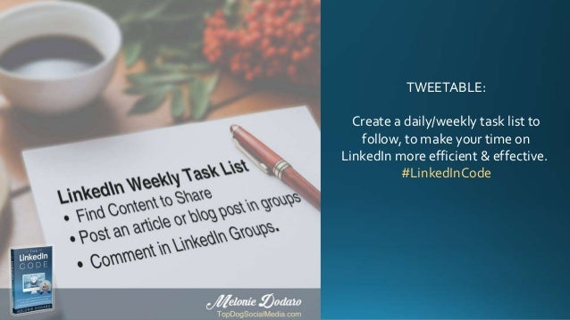 TWEETABLE: Create a daily/weekly task list to follow, to make your time on LinkedIn more efficient & effective. #LinkedInC...