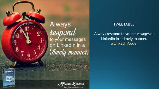 TWEETABLE: Always respond to your messages on LinkedIn in a timely manner. #LinkedInCode