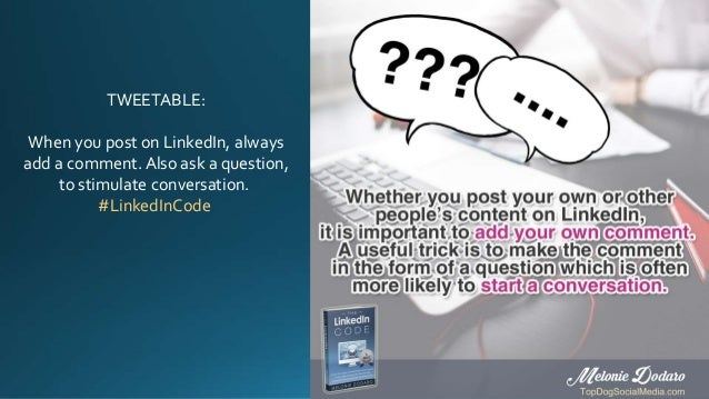 TWEETABLE: When you post on LinkedIn, always add a comment. Also ask a question, to stimulate conversation. #LinkedInCode