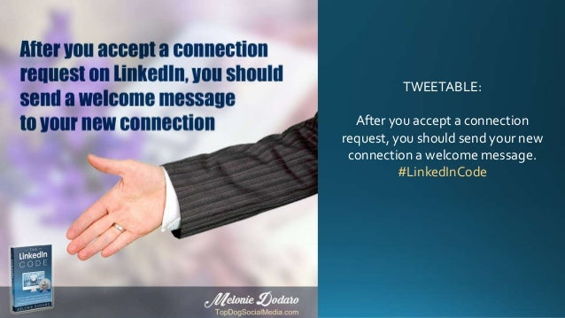 TWEETABLE: After you accept a connection request, you should send your new connection a welcome message. #LinkedInCode