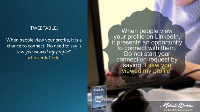 """TWEETABLE: When people view your profile, it is a chance to connect. No need to say """"I saw you viewed my profile"""". #Linked..."""