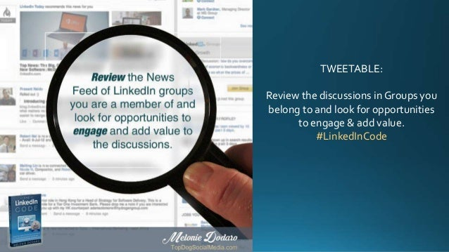TWEETABLE: Review the discussions in Groups you belong to and look for opportunities to engage & add value. #LinkedInCode