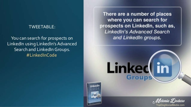 TWEETABLE: You can search for prospects on LinkedIn using LinkedIn's Advanced Search and LinkedIn Groups. #LinkedInCode
