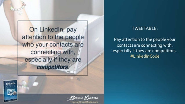 TWEETABLE: Pay attention to the people your contacts are connecting with, especially if they are competitors. #LinkedInCode