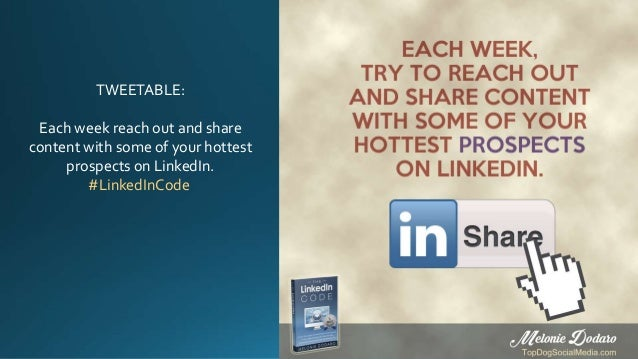 TWEETABLE: Each week reach out and share content with some of your hottest prospects on LinkedIn. #LinkedInCode