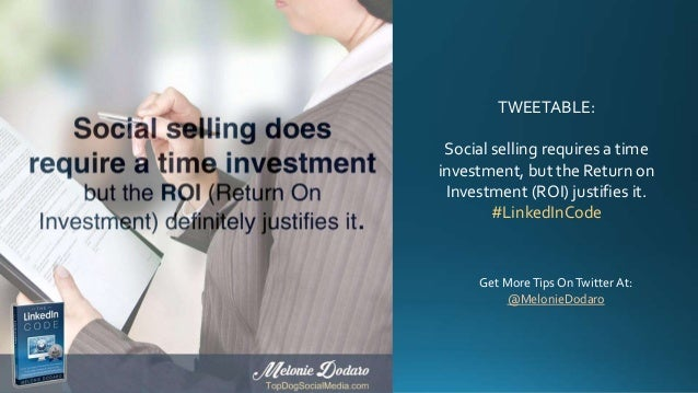 TWEETABLE: Social selling requires a time investment, but the Return on Investment (ROI) justifies it. #LinkedInCode Get M...