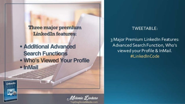 TWEETABLE: 3 Major Premium LinkedIn Features: Advanced Search Function,Who's viewed your Profile & InMail. #LinkedInCode