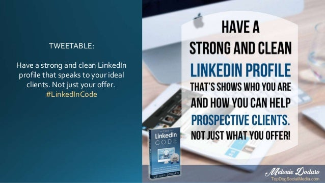 TWEETABLE: Have a strong and clean LinkedIn profile that speaks to your ideal clients. Not just your offer. #LinkedInCode