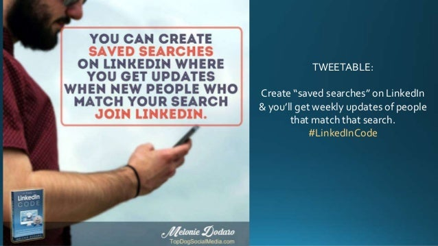 """TWEETABLE: Create """"saved searches"""" on LinkedIn & you'll get weekly updates of people that match that search. #LinkedInCode"""