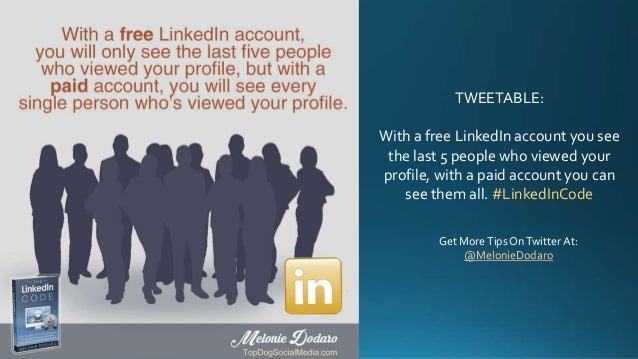 TWEETABLE: With a free LinkedIn account you see the last 5 people who viewed your profile, with a paid account you can see...