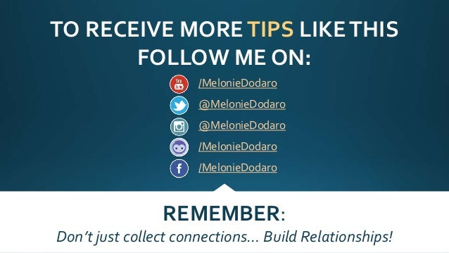 TO RECEIVE MORETIPS LIKETHIS FOLLOW ME ON: REMEMBER: Don't just collect connections… Build Relationships! /MelonieDodaro @...