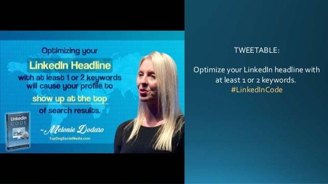 TWEETABLE: Optimize your LinkedIn headline with at least 1 or 2 keywords. #LinkedInCode