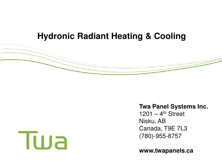 Hydronic Radiant Heating & Cooling                       Twa Panel Systems Inc.                       1201 – 4th Street   ...