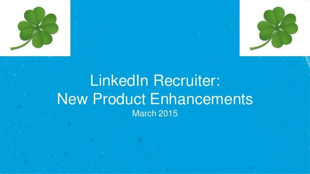 LinkedIn Recruiter: New Product Enhancements March 2015