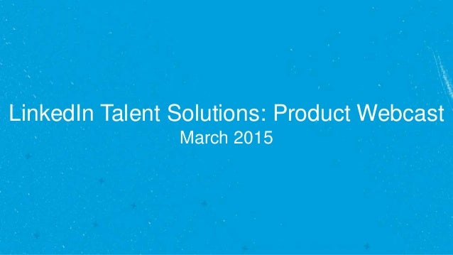 LinkedIn Talent Solutions: Product Webcast March 2015