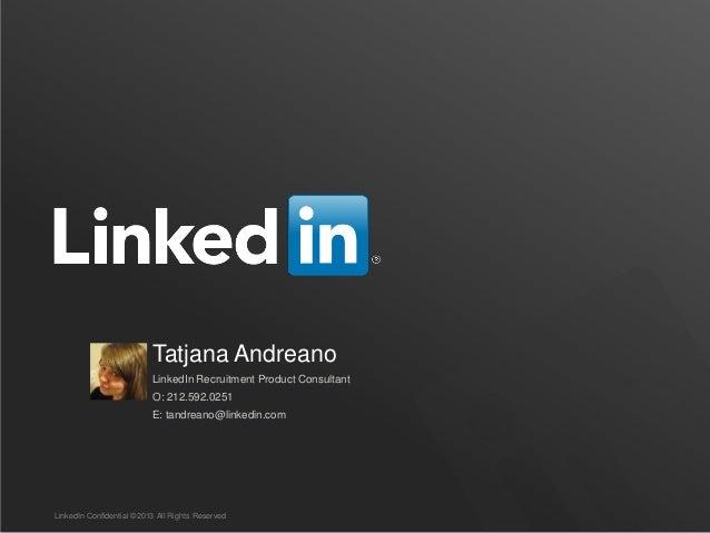 Tatjana Andreano                          LinkedIn Recruitment Product Consultant                          O: 212.592.0251...