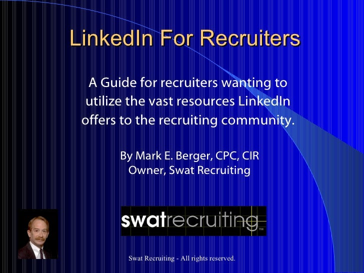 LinkedIn For Recruiters   A Guide for recruiters wanting to  utilize the vast resources LinkedIn  offers to the recruiting...