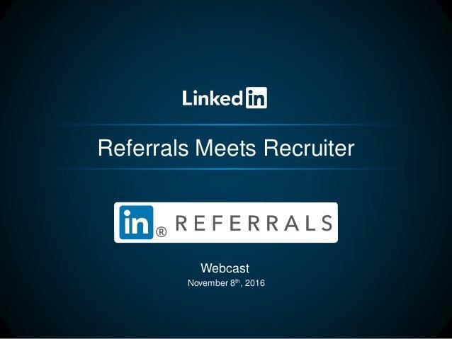 Referrals Meets Recruiter Webcast November 8th, 2016