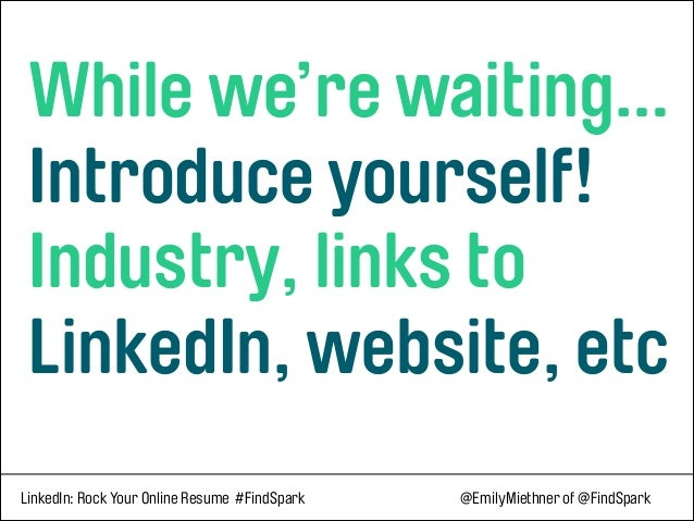While we're waiting… Introduce yourself! Industry, links to LinkedIn, website, etc LinkedIn: Rock Your Online Resume ...