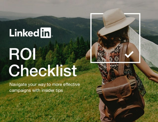 ROI Checklist Navigate your way to more effective campaigns with insider tips