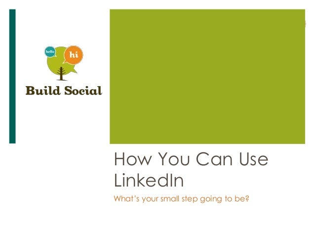 How You Can Use LinkedIn What's your small step going to be?
