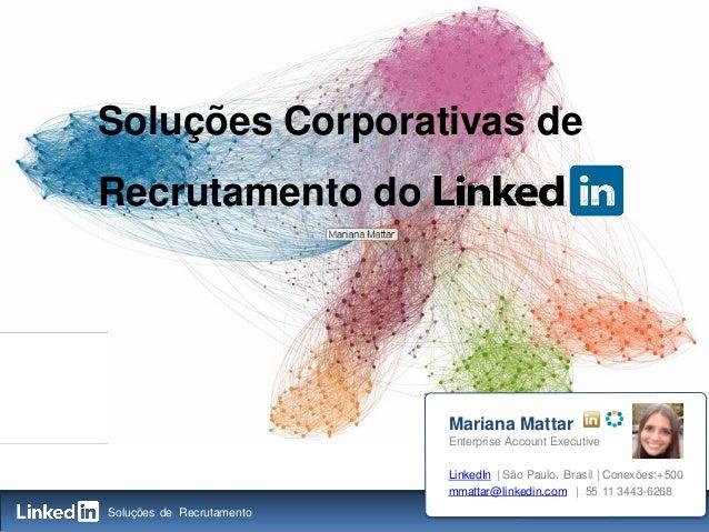 Soluções Corporativas deRecrutamento do                           Mariana Mattar                           Enterprise Acco...