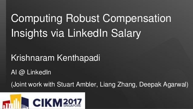 Computing Robust Compensation Insights via LinkedIn Salary Krishnaram Kenthapadi AI @ LinkedIn (Joint work with Stuart Amb...
