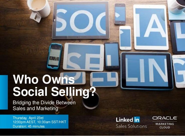Who Owns Social Selling? Bridging the Divide Between Sales and Marketing Thursday, April 23rd 12:30pm AEST, 10:30am SST/HK...