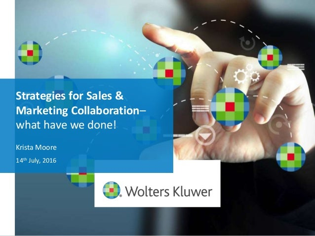 Strategies for Sales & Marketing Collaboration– what have we done! 14th July, 2016 Krista Moore