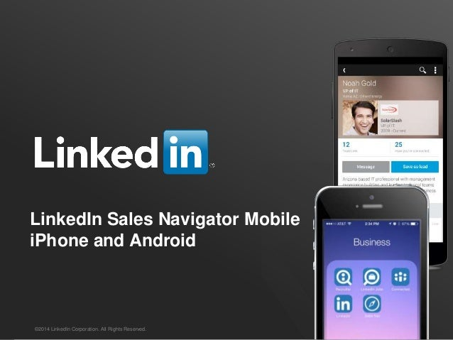 SALES SOLUTIONS LinkedIn Sales Navigator Mobile iPhone and Android ©2014 LinkedIn Corporation. All Rights Reserved.