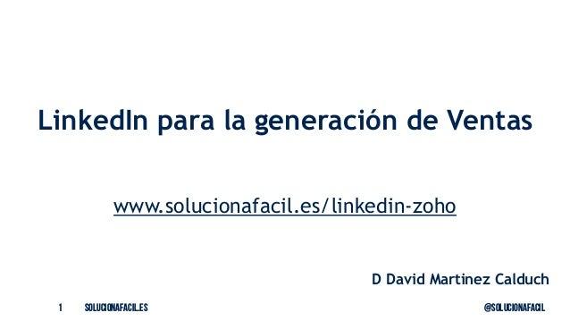 solucionafacil.es @solucionafacil1 LinkedIn para la generaci�n de Ventas www.solucionafacil.es/linkedin-zoho D David Marti...