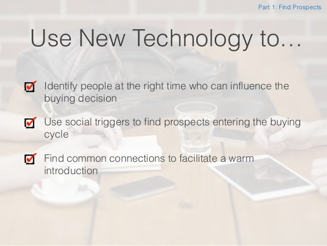 Use New Technology to… Identify people at the right time who can influence the buying decision Use social triggers to find...