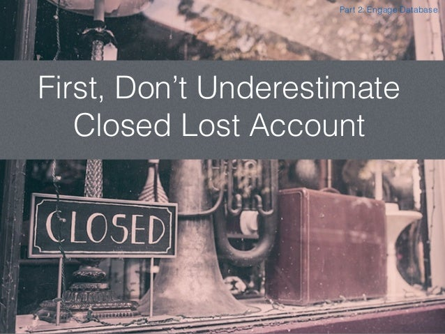First, Don't Underestimate Closed Lost Account Part 2: Engage Database