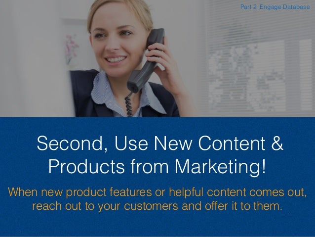 Second, Use New Content & Products from Marketing! When new product features or helpful content comes out, reach out to yo...