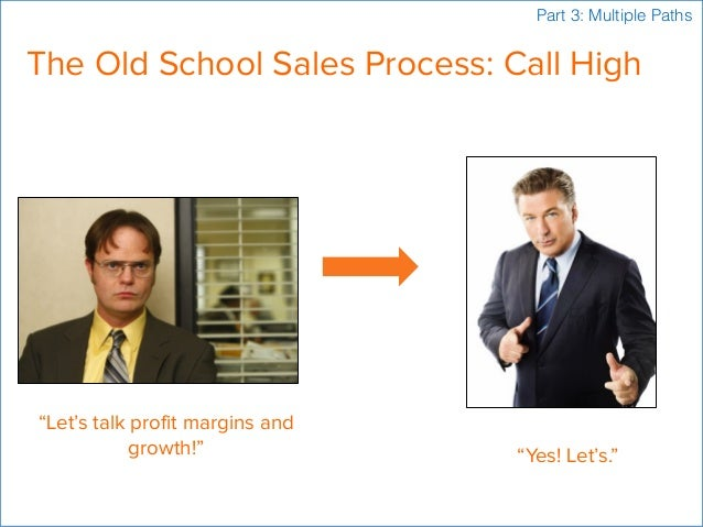 """The Old School Sales Process: Call High """"Let's talk profit margins and growth!"""" """"Yes! Let's."""" Part 3: Multiple Paths"""