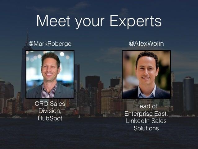Meet your Experts @AlexWolin@MarkRoberge CRO Sales Division, HubSpot Head of Enterprise East, LinkedIn Sales Solutions