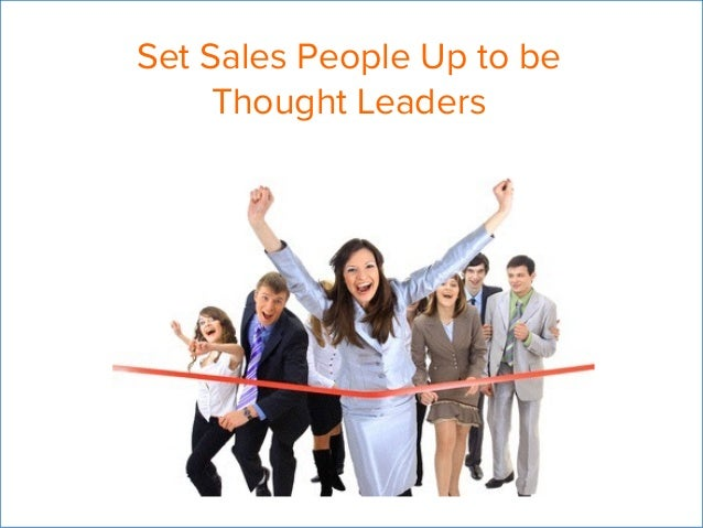 Set Sales People Up to be  Thought Leaders