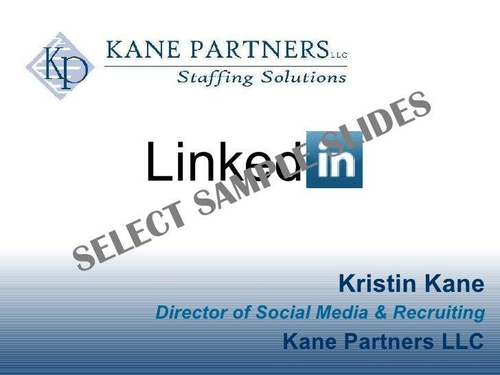 LinkedIn <ul><li>Kristin Kane </li></ul><ul><li>Director of Social Media & Recruiting </li></ul><ul><li>Kane Partners LLC ...