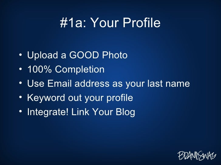 #1a: Your Profile <ul><li>Upload a GOOD Photo </li></ul><ul><li>100% Completion  </li></ul><ul><li>Use Email address as yo...