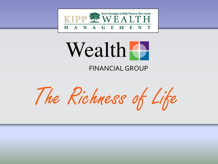 Wealth<br />The Richness of Life<br />FINANCIAL GROUP<br />