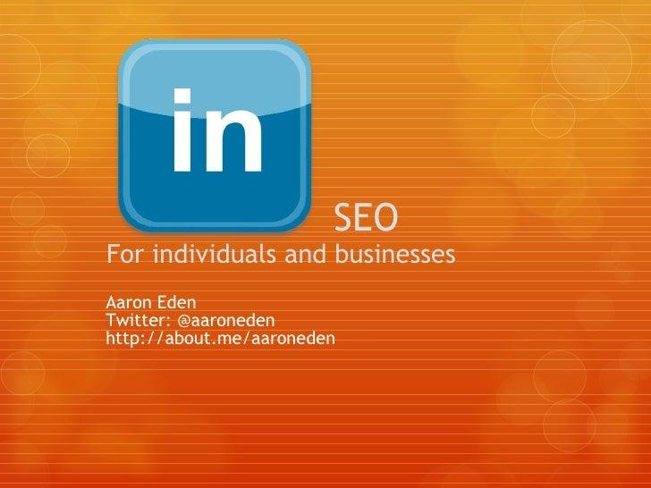 SEO For individuals and businesses Aaron Eden  Twitter: @aaroneden http://about.me/aaroneden