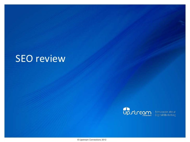 SEO review             © Upstream Connections 2009                    © Essence 2005 - 2011                               ...