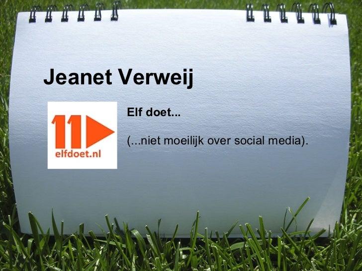 Jeanet Verweij       Elf doet...       (...niet moeilijk over social media).