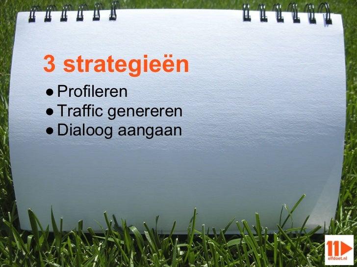 3 strategieën● Profileren● Traffic genereren● Dialoog aangaan