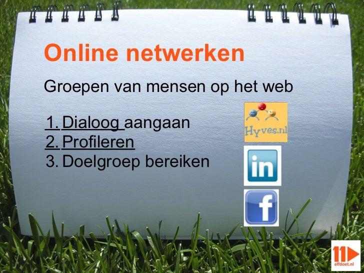 Online netwerkenGroepen van mensen op het web1. Dialoog aangaan2. Profileren3. Doelgroep bereiken