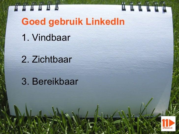 Goed gebruik LinkedIn1. Vindbaar2. Zichtbaar3. Bereikbaar